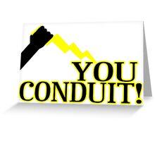 You Conduit Greeting Card