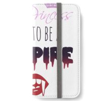 Forget Princess, I want to be a Vampire!  iPhone Wallet/Case/Skin
