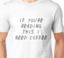 if you're reading this i need coffee Unisex T-Shirt