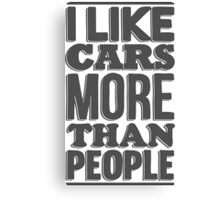I like cars more than people Canvas Print