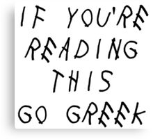 if you're reading this go greek Canvas Print