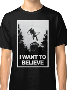 I want to believe Mew is out there.  Classic T-Shirt