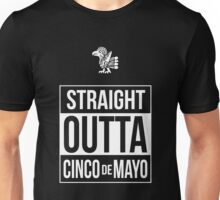 Straight Outta Cinco de Mayo Unisex T-Shirt