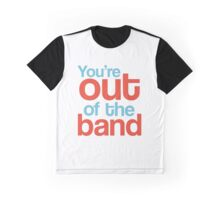 You're out of the band Graphic T-Shirt