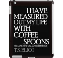 I Have Measured Out My Life With Coffee Spoons 2 iPad Case/Skin