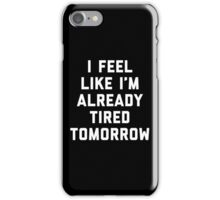 Tired Tomorrow Funny Quote iPhone Case/Skin