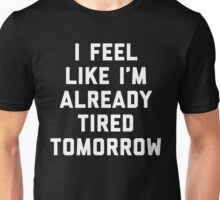 Tired Tomorrow Funny Quote Unisex T-Shirt