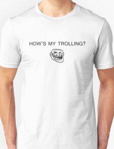 How's my trolling? Unisex T-Shirt