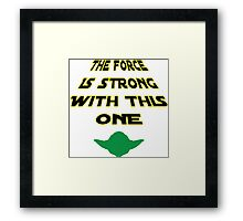 The Force Is Strong With This One Framed Print