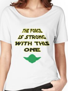 The Force Is Strong With This One Women's Relaxed Fit T-Shirt