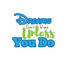 Dreams Dont Work Unless You Do Photographic Print