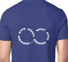 What goes around comes around Unisex T-Shirt