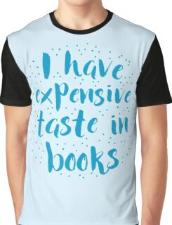I have expensive taste in books Graphic T-Shirt