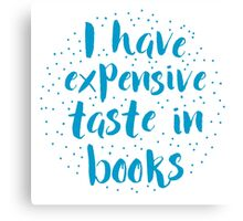I have expensive taste in books Canvas Print
