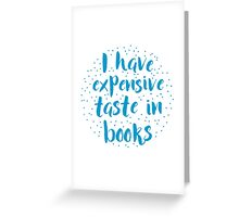 I have expensive taste in books Greeting Card