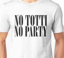 No Totti No Party - V2 Unisex T-Shirt