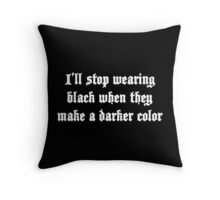 I'll stop wearing black when they make a darker color Throw Pillow