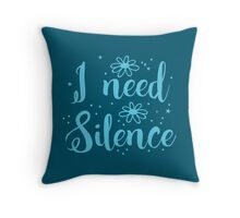 I need silence Throw Pillow