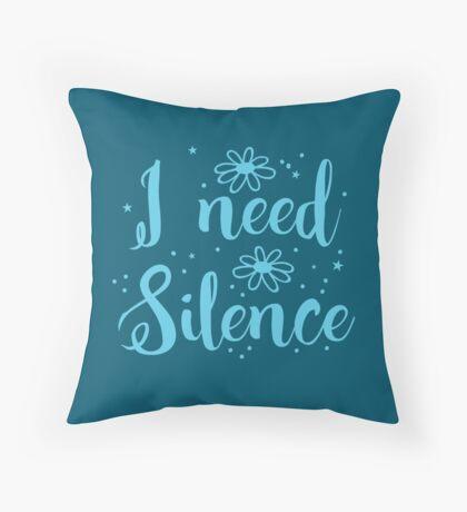 I need silence Throw Pillow