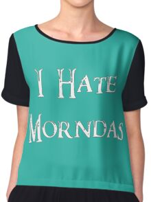 I Hate Morndas Chiffon Top