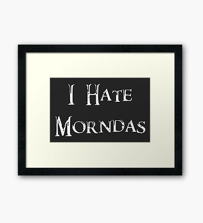 I Hate Morndas Framed Print