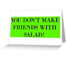 You don't make friends with salad Greeting Card