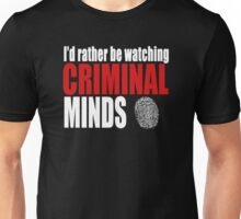I'd Rather Be Watching Criminal Minds Unisex T-Shirt
