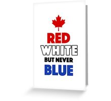 Red White But Never Blue T-Shirt Greeting Card