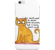 I don't want to seem over dramatic... iPhone Case/Skin