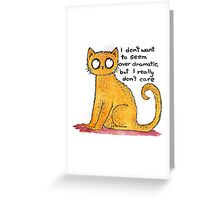 I don't want to seem over dramatic... Greeting Card