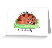 just woke up, tired already Greeting Card