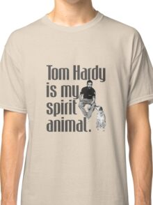 Tom Hardy is my spirit animal. Classic T-Shirt