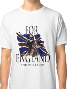 FOR ENGLAND and our lands Classic T-Shirt