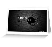 You're da bomb. Greeting Card