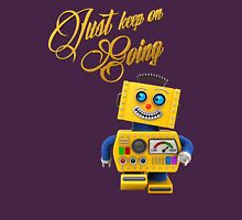 Just keep on going - funny toy robot Unisex T-Shirt