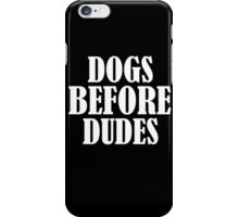 Dogs Before Dudes - Funny Dogs Lovers Quotes Gift T-Shirt iPhone Case/Skin