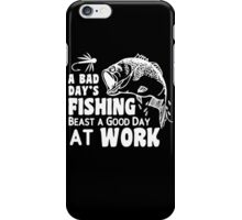 A Bad Day's, Fishing Beast A Good Day At Work iPhone Case/Skin