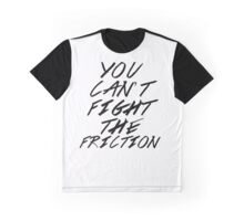 You Can't Fight the Friction Graphic T-Shirt