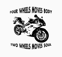 Motorcycle - Four Wheels Moves Body Two Wheels Moves Soul Unisex T-Shirt
