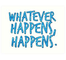 whatever happens, happens. Art Print