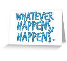 whatever happens, happens. Greeting Card