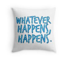 whatever happens, happens. Throw Pillow