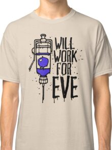 Will Work For Eve Classic T-Shirt