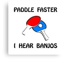 Paddle Faster Ping Pong Canvas Print