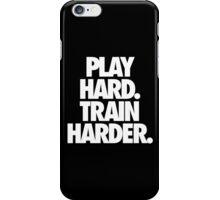 PLAY HARD. TRAIN HARDER. iPhone Case/Skin