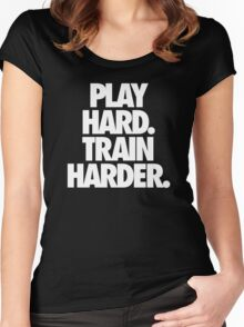 PLAY HARD. TRAIN HARDER. Women's Fitted Scoop T-Shirt