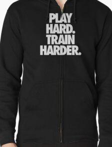 PLAY HARD. TRAIN HARDER. Zipped Hoodie