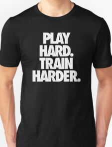 PLAY HARD. TRAIN HARDER. T-Shirt