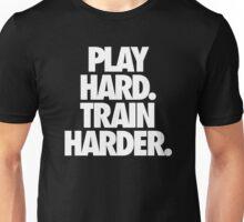 PLAY HARD. TRAIN HARDER. Unisex T-Shirt