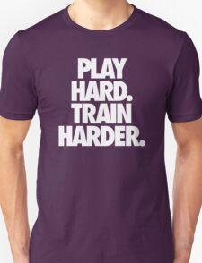 PLAY HARD. TRAIN HARDER. T-Shirt